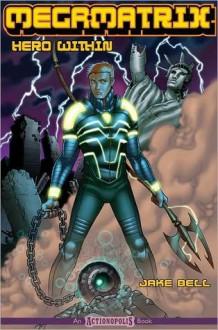 Megamatrix: Hero Within - Jake Bell, Shannon Eric Denton, Phil Hester, Jon S. Lewis