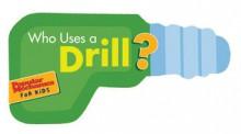 Who Uses a Drill?: Buzz,Buzz. Rrr,Rrr (Popular Mechanics for Kids) - Nancy Davis, Popular Mechanics Magazine