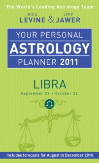 Your Personal Astrology Planner 2011: Libra - Rick Levine, Jeff Jawer