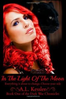 In the Light of the Moon (Dark War Chronicles #1) - A. L. Kessler