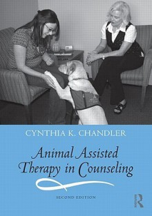 Animal Assisted Therapy in Counseling - Cynthia K. Chandler