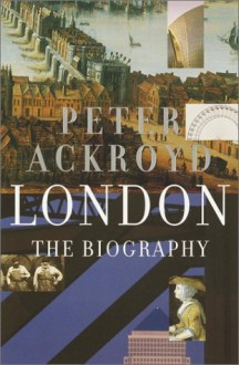 London: The Biography - Peter Ackroyd