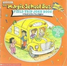 The Magic School Bus Field Trip Joke Book: A Book to Give You Giggles - Nancy E. Krulik, Art Ruiz, Joanna Cole, Bruce Degen