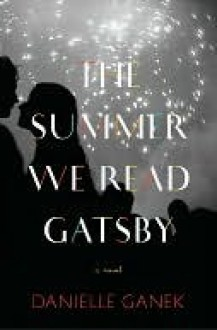 The Summer We Read Gatsby - Danielle Ganek