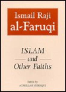Islam and Other Faiths - Ismail R. al-Faruqi, Ataullah Siddiqui