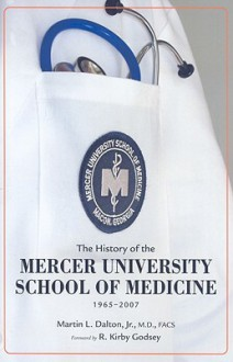 The History of the Mercer University School of Medicine: 1965-2007 - Martin L. Dalton Jr., R. Kirby Godsey