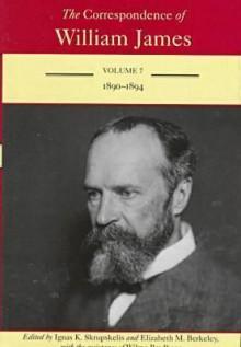 The Correspondence of William James: 1890-1894 - William James, Elizabeth Berkeley, Ignas K. Skrupskelis