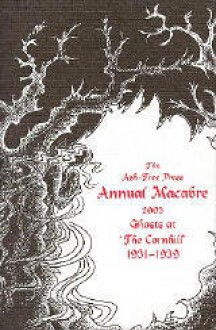 The Ash-Tree Press Annual Macabre 2003: Ghosts At 'the Cornhill' 1931-1939 - Jack Adrian, C. Gordon Glover, Winifred Peck, Mary Lutyens, Kathleen Collison-Morley, Nugent Barker, Maud Diver, W.M. Letts, Mary Webb, Elizabeth Horsfall, M.A. Peart, Anthony Ffettyplace, Rob Sugg, Joyce Kilburn, Alan Griff