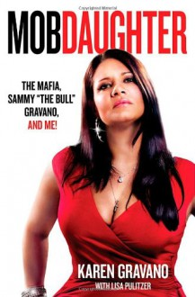 "Mob Daughter: The Mafia, Sammy ""The Bull"" Gravano, and Me! - Karen Gravano, Lisa Pulitzer"
