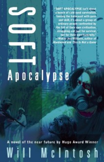 Soft Apocalypse - Will McIntosh