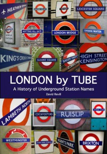 London by Tube: A History of Underground Station Names - David Revill