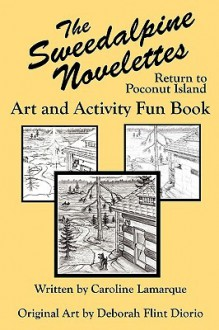 The Sweedalpine Novelettes: Art and Activity Fun Book - Caroline A. Lamarque, Deborah J. Flint-Diorio