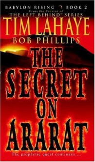 Babylon Rising : The Secret on Ararat - Tim LaHaye, Bob Phillips