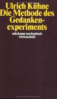 Die Methode Des Gedankenexperiments - Ulrich Kühne