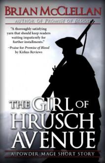 The Girl of Hrusch Avenue (The Powder Mage, #0.5) - Brian McClellan