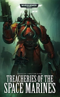Treacheries of the Space Marines - Christian Dunn, Matthew Farrer, David Annandale, Jonathan Green, Andy Hoare, Aaron Dembski-Bowden, Sarah Cawkwell, John French, Andy Smillie, Anthony Reynolds
