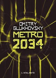 Métro 2034 - Dmitry Glukhovsky