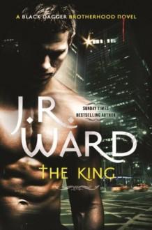 The King: Number 12 in series (Black Dagger Brotherhood) - J.R. Ward