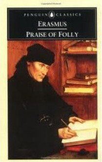 Praise of Folly - Desiderius Erasmus,Betty Radice,A.H.T. Levi