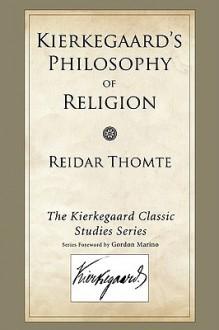 Kierkegaard's Philosophy of Religion - Reidar Thomte