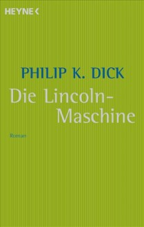 Die Lincoln Maschine - Philip K. Dick,Frank Böhmert