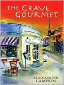 The Grave Gourmet (Capucine Culinary Mystery, #1) - Alexander Campion