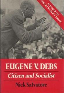 Eugene V. Debs: Citizen & Socialist (Working Class in American History) - Nick Salvatore