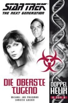 Die Oberste Tugend (Star Trek: The Next Generation: Doppelhelix, #6) - Michael Jan Friedman, Christie Golden, Nicolas Sturm, Peter Osteried