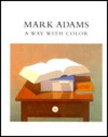 Mark Adams a Way with Color - Mark Adams, Lorna Price