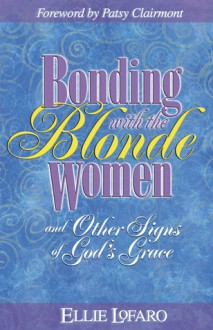 Bonding With The Blonde Women - Ellie Lofaro, Patsy Clairmont