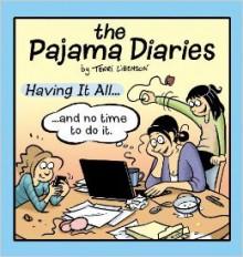 Pajama Diaries: Having It All... and No Time to Do It - Terri Libenson