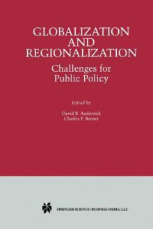 Globalization and Regionalization: Challenges for Public Policy - David B. Audretsch, Charles F. Bonser