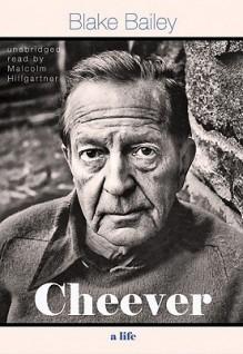 Cheever: A Life, Part 1 - Blake Bailey, Malcolm Hillgartner