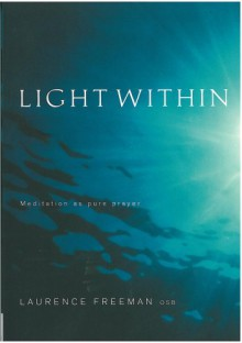 Light Within: Meditiation: Prayer That Transforms - Laurence Freeman