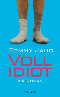 Vollidiot - Tommy Jaud