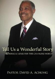 Tell Us a Wonderful Story - Pastor David A. Achong