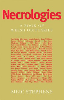 Necrologies: A Book of Welsh Obituaries - Meic Stephens