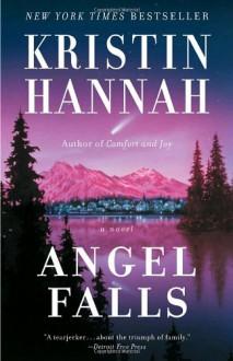 Angel Falls: A Novel - Kristin Hannah
