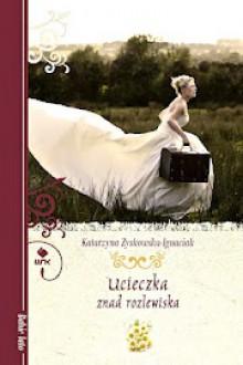Ucieczka znad rozlewiska - Katarzyna Zyskowska-Ignaciak