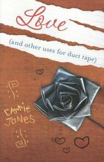 Love (and Other Uses for Duct Tape) - Carrie Jones