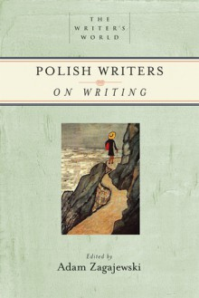 Polish Writers on Writing - Adam Zagajewski