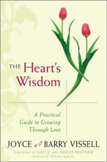 The Heart's Wisdom: A Practical Guide to Growing Through Love - Joyce & Barry Vissell, Hugh Prather