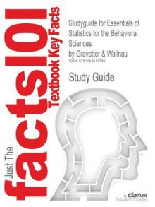 Studyguide for Essentials of Statistics for the Behavioral Sciences by Gravetter & Wallnau, ISBN 9780534586171 - Cram101 Textbook Reviews