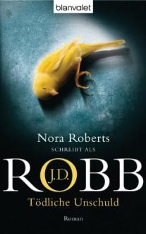Tödliche Unschuld: Roman (German Edition) - J.D. Robb, Uta Hege