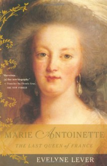 Marie Antoinette: The Last Queen of France - Évelyne Lever, Catherine Temerson