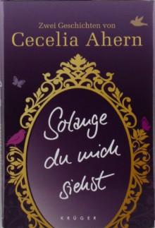 Solange du mich siehst: Zwei Erzählungen - Cecelia Ahern