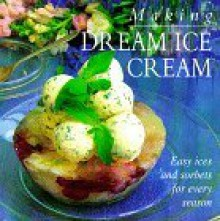 Making Dream Ice Cream: Easy Ices and Sorbets for Every Season - Hermes House
