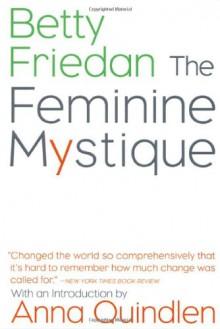 The Feminine Mystique - Betty Friedan, Anna Quindlen