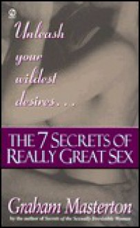 The Seven Secrets of Really Great Sex - Graham Masterton
