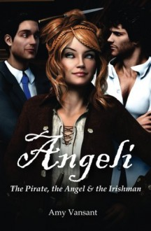 Angeli - The Pirate, the Angel & the Irishman (Volume 1) - Amy Vansant